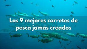 Los 9 mejores carretes de pesca jamás creados
